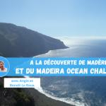 Angie et Benoit Le Roux décodent le Madeira Ocean Challenge