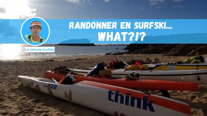 Randonner en Surfski, mais oui c'est possible !