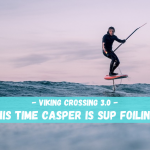 "Casper Steinfath's SUP FOIL Viking Crossing 3.0: ""A project just with Mother Nature and I"""
