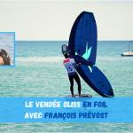 """Vendée Gliss 2021 / François Prévost : """"Le Wing Foil permet de démocratiser la pratique du Foil"""""""